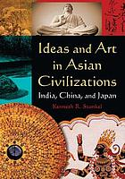 Ideas and art in Asian civilizations : India, China, and Japan
