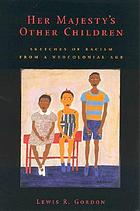 Her Majesty's other children : sketches of racism from a neocolonial age