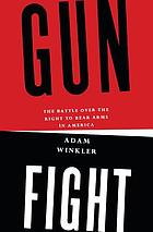 Gunfight : the battle over the right to bear arms in America
