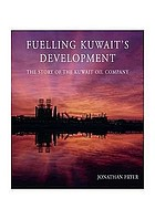 Fuelling Kuwait's development : the story of the Kuwait Oil Company