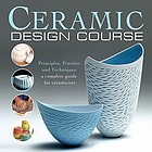 Ceramic design course : principles, practice, and techniques : a complete course for ceramicists