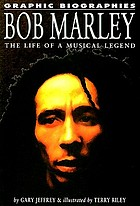 Bob Marley : the life of a musical legend