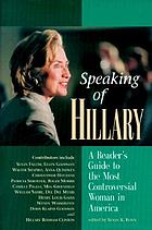 Speaking of Hillary : a reader's guide to the most controversial woman in America