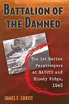 Battalion of the damned : the 1st Marine paratroopers at Gavutu and Bloody Ridge, 1942