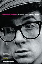Complicated shadows : the life and music of Elvis Costello