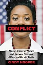 Conflict : African American women and the new dilemma of race and gender politics