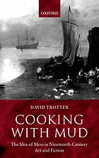 Cooking with mud : the idea of mess in nineteenth-century art and fiction