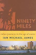 Ninety miles : Cuban journeys in the age of Castro