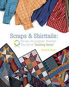 Scraps & shirttails : reuse, re-purpose, recycle : the art of quilting green