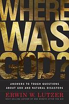 Where was God? : answers to tough questions about God and natural disasters
