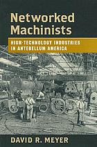 Networked machinists : high-technology industries in Antebellum America