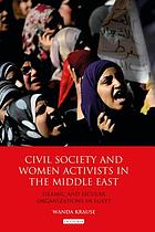 Civil society and women activists in the Middle East : Islamic and secular organizations in Egypt