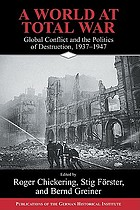 A world at total war : global conflict and the politics of destruction, 1937-1945