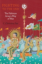 Fighting to the end : the Pakistan Army's way of war