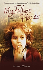 My father's places : a memoir by Dylan Thomas's daughter