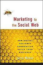 Marketing to the social web : how digital customer communities build your business