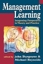 Management learning : integrating perspectives in theory and practice