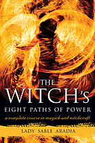 The witch's eight paths of power : a complete course in magick and witchcraft