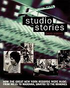Studio stories : how the great New York records were made : from Miles to Madonna, Sinatra to the Ramones