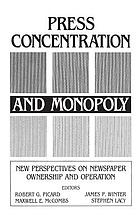 Press concentration and monopoly : new perspectives on newspaper ownership and operation