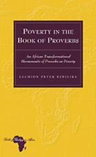 Poverty in the book of Proverbs : an African transformational hermeneutic of proverbs on poverty
