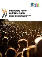 Regulatory policy and governance : supporting economic growth and serving the public interest.