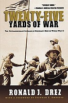 Twenty-five yards of war : the extraordinary courage of ordinary men in World War II