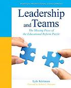 Leadership and teams : the missing piece of the educational reform puzzle
