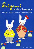 Origami in the Classroom Book 2 : Activities For Winter Through Summer.