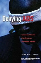 Denying AIDS : conspiracy theories, pseudoscience, and human tragedy