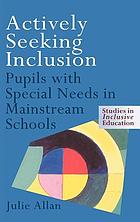 Actively seeking inclusion : pupils with special needs in mainstream schools