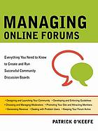 Managing online forums : everything you need to know to create and run successful community discussion boards