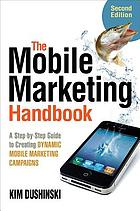 The mobile marketing handbook : a step-by-step guide to creating dynamic mobile marketing campaigns