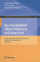 Security-enriched urban computing and smart grid : second International Conference, SUComS 2011, Hualien, Taiwan, September 21-23, 2011, proceedings