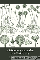A laboratory manual in practical botany;