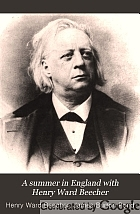 A summer in England with Henry Ward Beecher; giving the addresses, lectures, and sermons delivered by him in Great Britain during the summer of 1886.