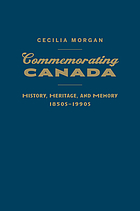 Commemorating Canada : history, heritage, and memory, 1850s-1990s