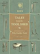 RHS tales from the tool shed : the history and usage of fifty garden tools
