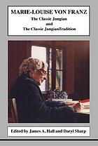Marie-Louise von Franz : the classic Jungian and the classic Jungian tradition