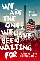 We are the ones we have been waiting for : the promise of civic renewal in America