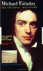 Michael Faraday and the Royal Institution : The genius of man and place.