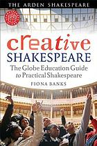 Creative Shakespeare : the Globe education guide to practical Shakespeare