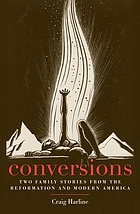 Conversions : two family stories from the Reformation and modern America
