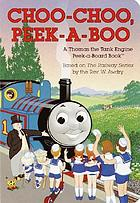 Choo-choo, peek-a-boo : a Thomas the Tank Engine peek-a-board book