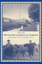 The first Dutch settlement in Alberta : letters from the pioneer years, 1903-1914