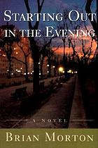 Starting out in the evening : a novel