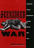 The censored war : American visual experience during World War Two