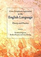 Cross-Disciplinary Approaches to the English Language : Theory and Practice.
