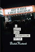 How to build a great screenplay : a master class in storytelling for film