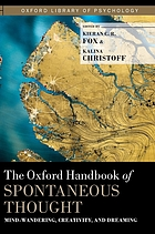 The Oxford handbook of spontaneous thought : mind-wandering, creativity, and dreaming